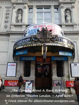 """""""Comedy About A Bank Robbery"""" im Criterion Theatre London – April 2017 © Frank Wesner"""